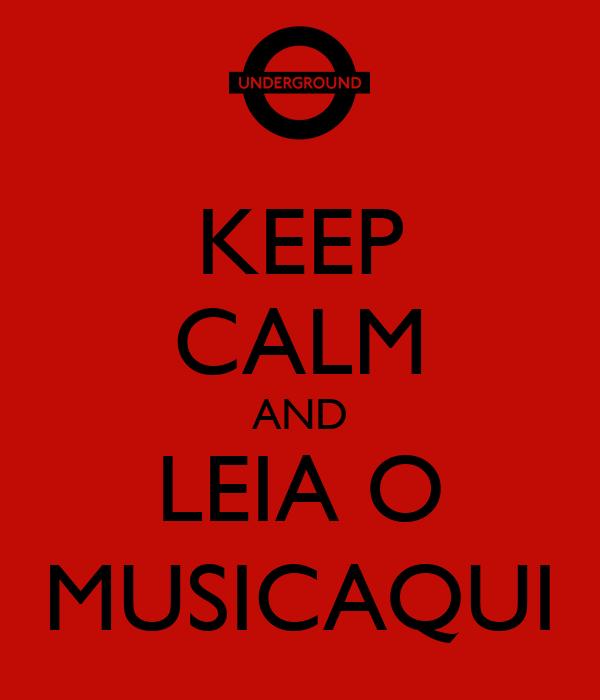 KEEP CALM AND LEIA O MUSICAQUI