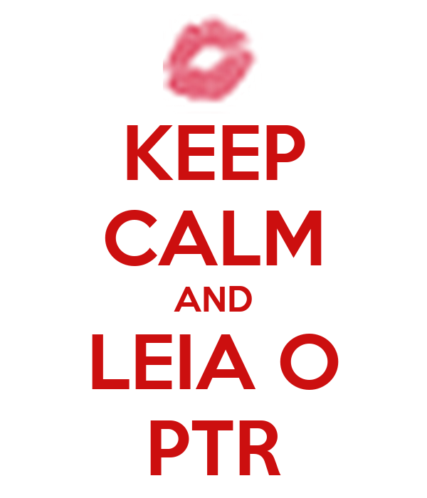 KEEP CALM AND LEIA O PTR