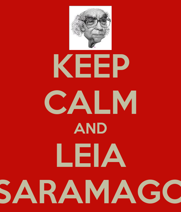 KEEP CALM AND LEIA SARAMAGO
