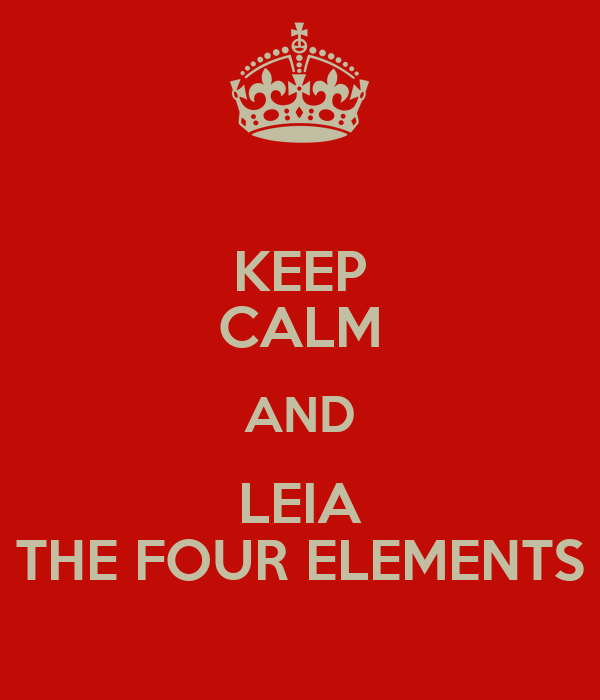 KEEP CALM AND LEIA THE FOUR ELEMENTS