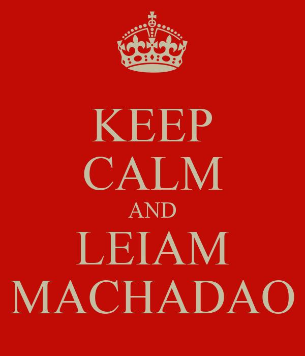 KEEP CALM AND LEIAM MACHADAO