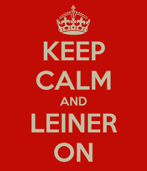 KEEP CALM AND LEINER ON