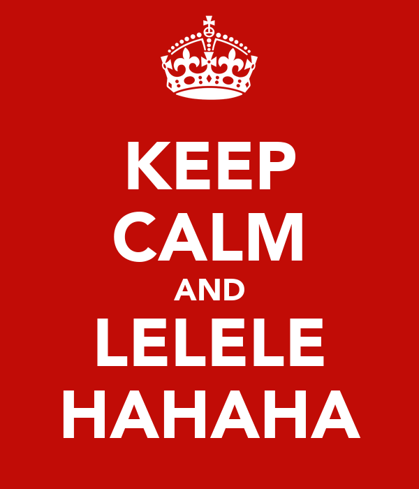 KEEP CALM AND LELELE HAHAHA