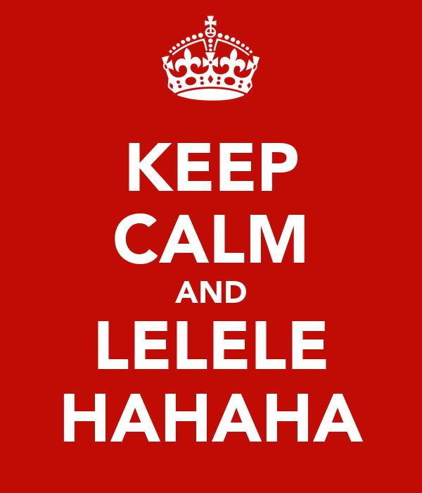 KEEP CALM AND LELELE HAHAHA