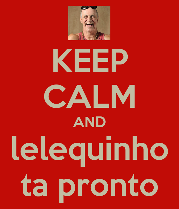 KEEP CALM AND  lelequinho  ta pronto