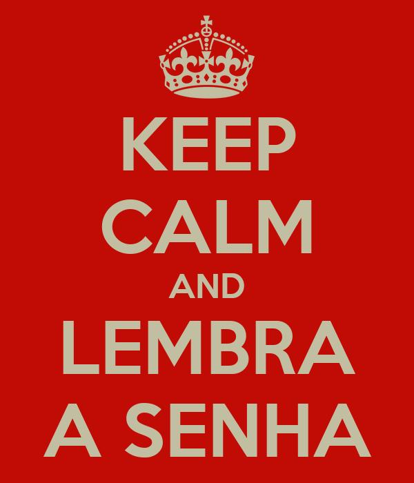KEEP CALM AND LEMBRA A SENHA