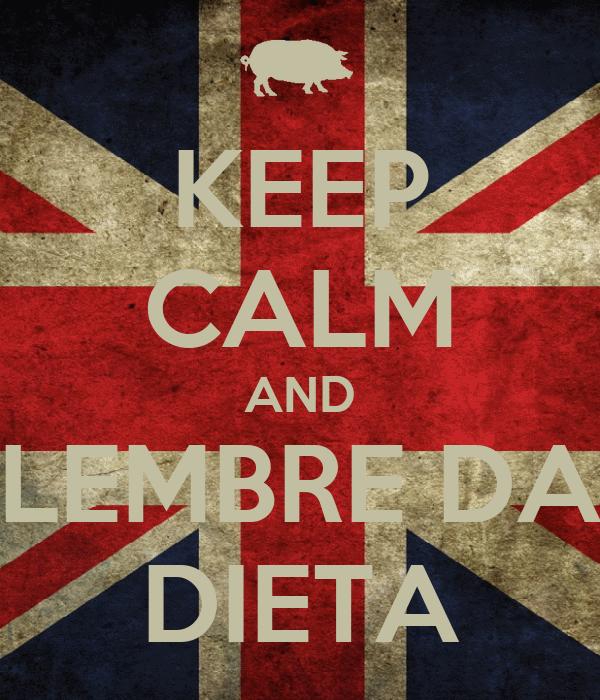 KEEP CALM AND LEMBRE DA DIETA
