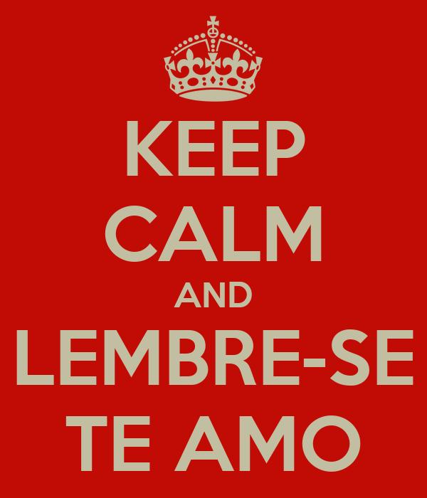 KEEP CALM AND LEMBRE-SE TE AMO