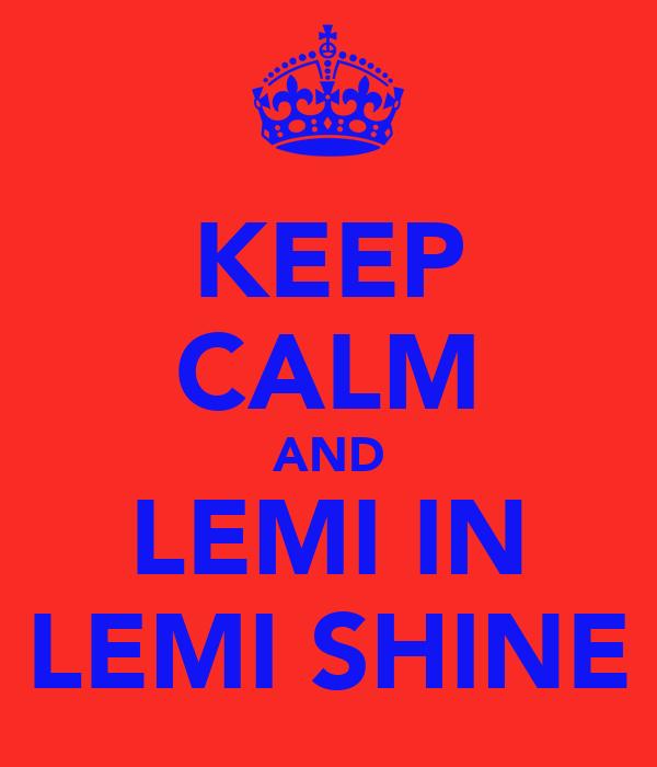 KEEP CALM AND LEMI IN LEMI SHINE