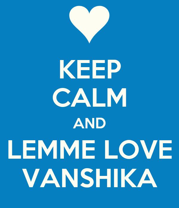 KEEP CALM AND LEMME LOVE VANSHIKA