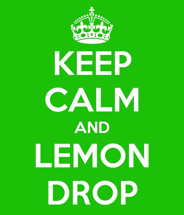 KEEP CALM AND LEMON DROP