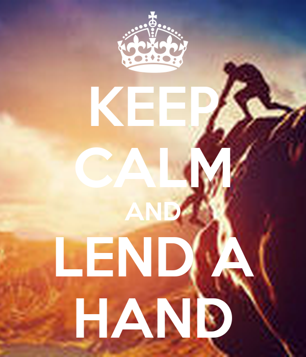 KEEP CALM AND LEND A HAND