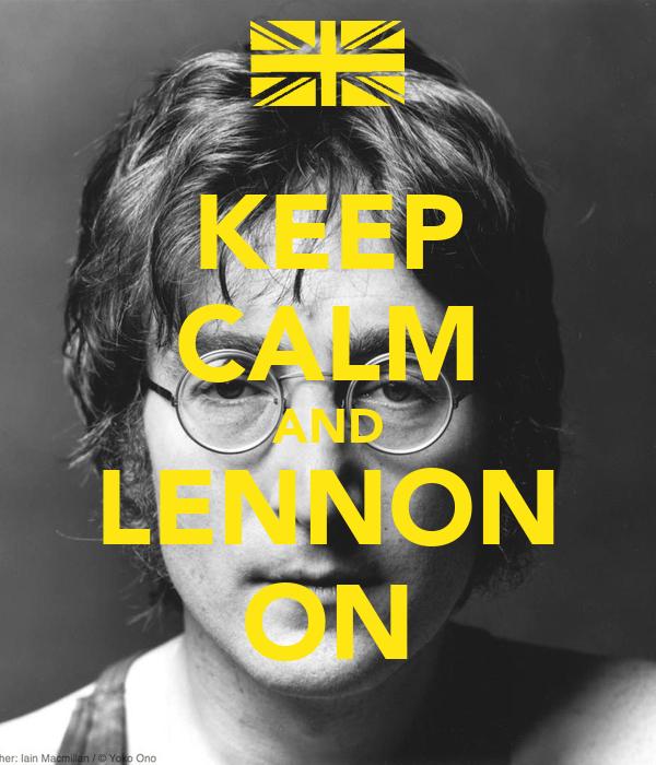 KEEP CALM AND LENNON ON