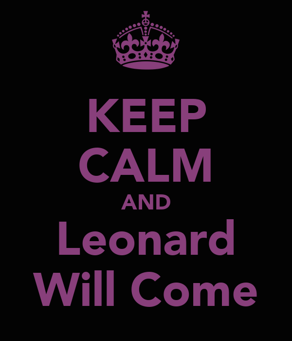 KEEP CALM AND Leonard Will Come