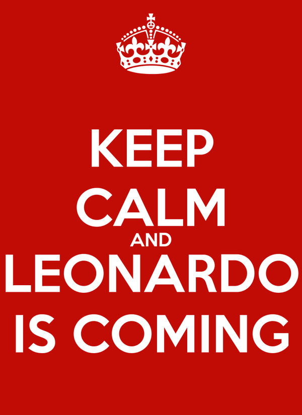 KEEP CALM AND LEONARDO IS COMING