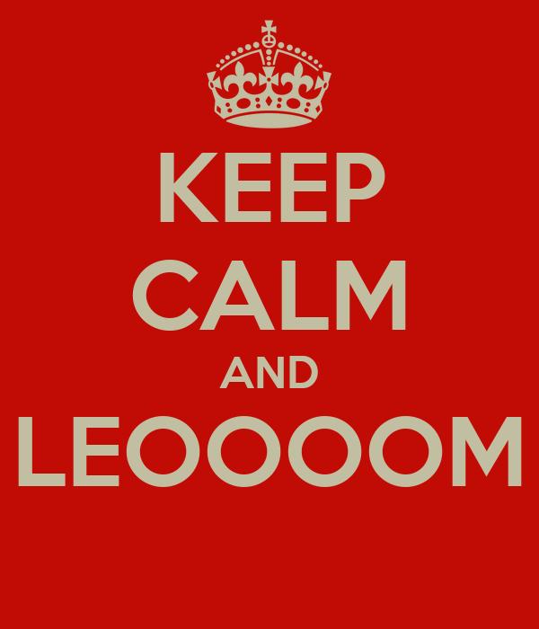 KEEP CALM AND LEOOOOM