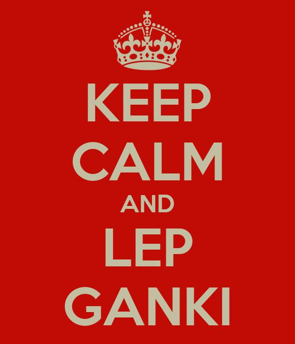 KEEP CALM AND LEP GANKI