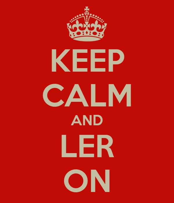 KEEP CALM AND LER ON