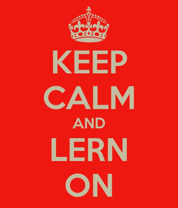 KEEP CALM AND LERN ON