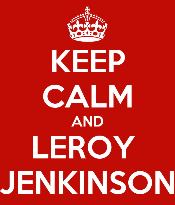 KEEP CALM AND LEROY  JENKINSON
