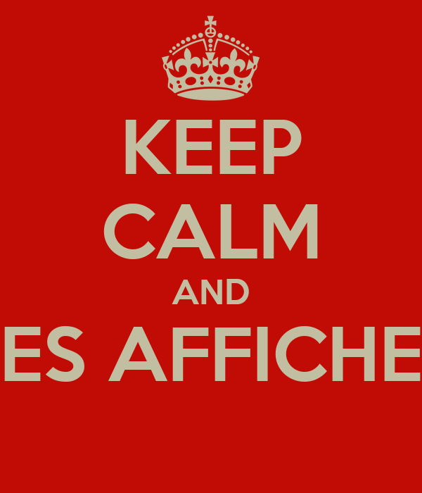 KEEP CALM AND LES AFFICHES