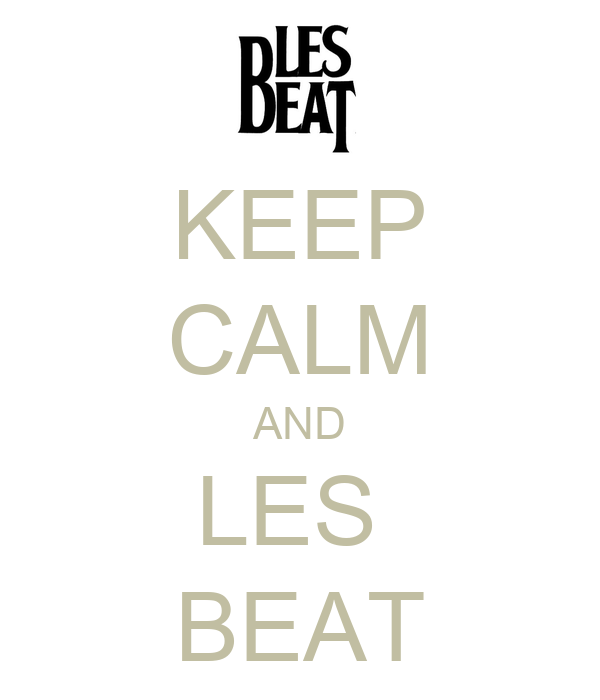 KEEP CALM AND LES  BEAT