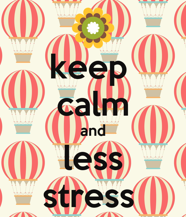keep  calm and less stress