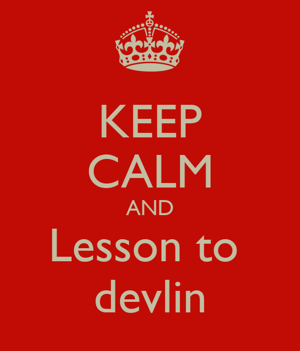 KEEP CALM AND Lesson to  devlin