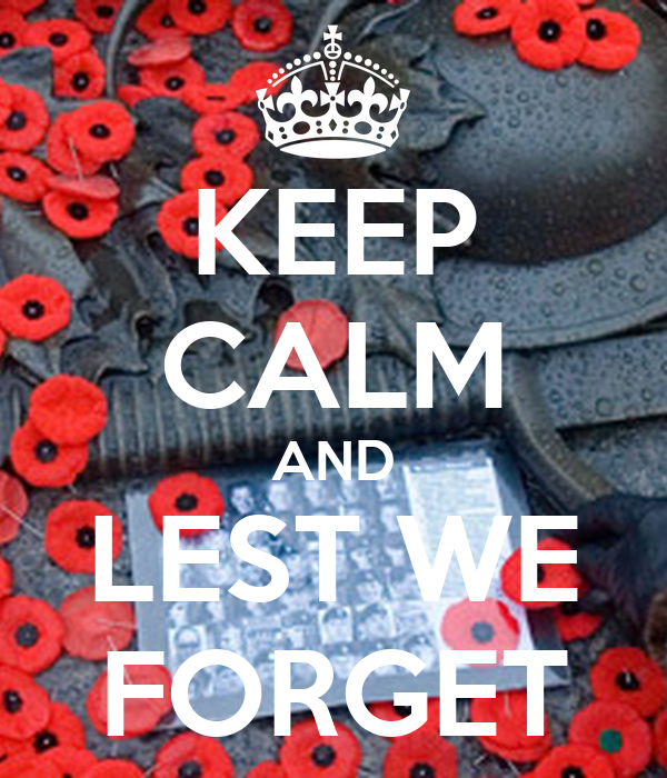 KEEP CALM AND LEST WE FORGET