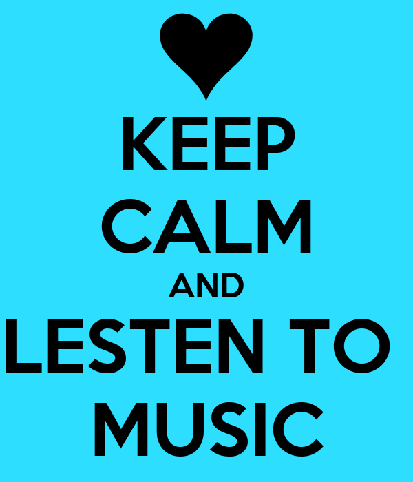 KEEP CALM AND LESTEN TO  MUSIC