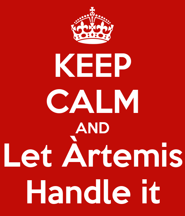 KEEP CALM AND Let Àrtemis Handle it