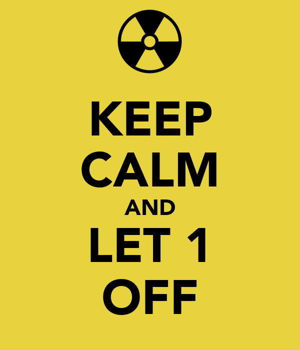 KEEP CALM AND LET 1 OFF