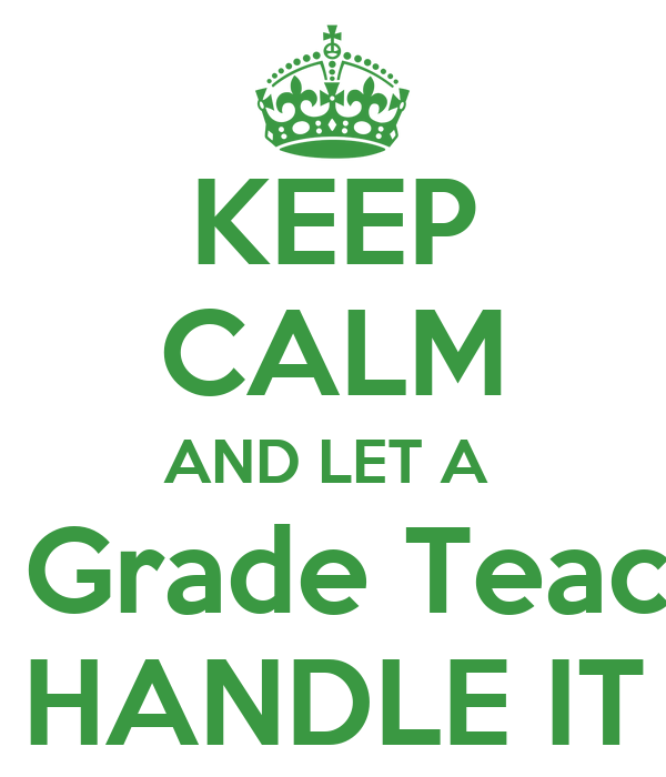 KEEP CALM AND LET A  4th Grade Teacher HANDLE IT