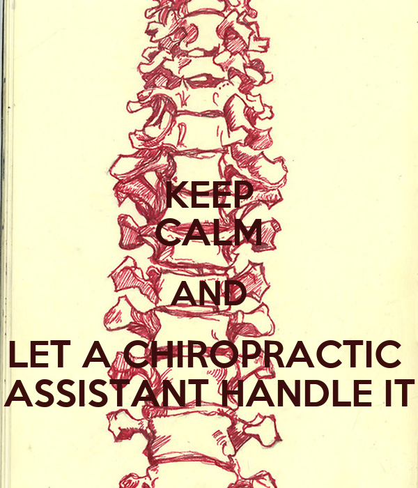 KEEP CALM AND LET A CHIROPRACTIC  ASSISTANT HANDLE IT