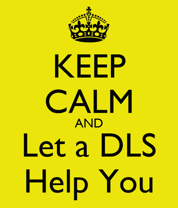 KEEP CALM AND Let a DLS Help You