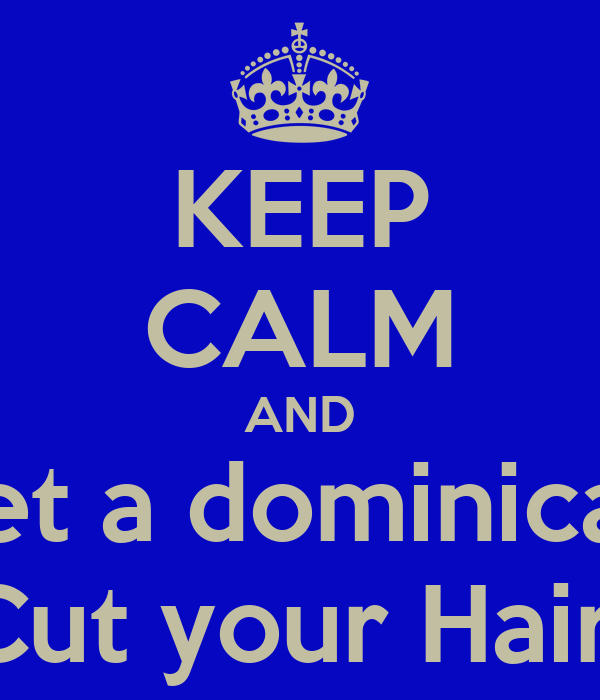 KEEP CALM AND Let a dominican Cut your Hair