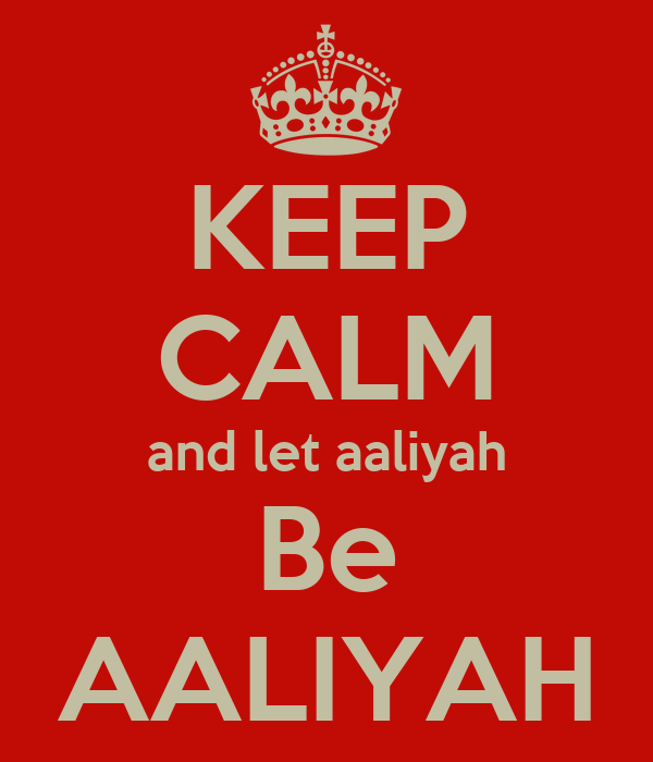 KEEP CALM and let aaliyah Be AALIYAH