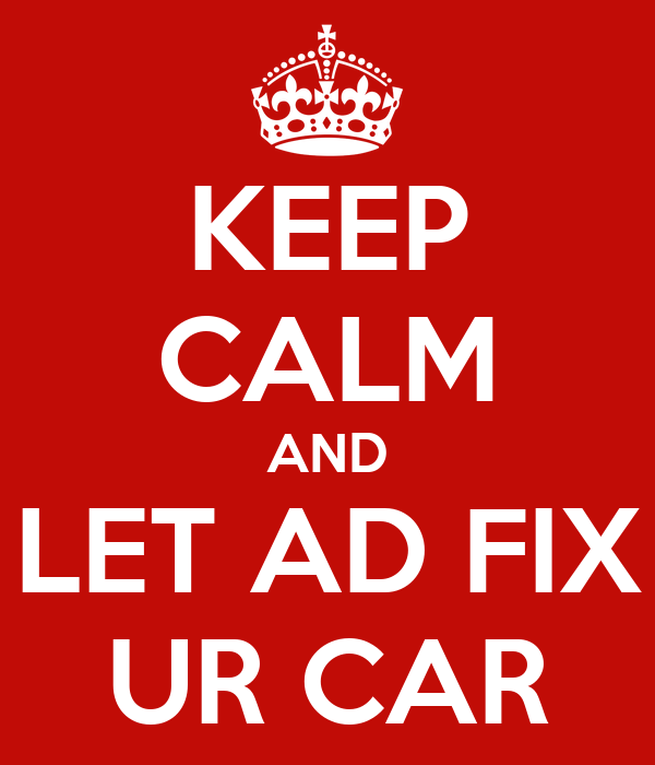 KEEP CALM AND LET AD FIX UR CAR