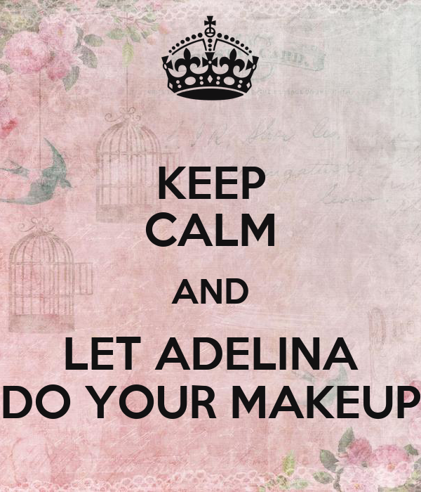 KEEP CALM AND LET ADELINA DO YOUR MAKEUP