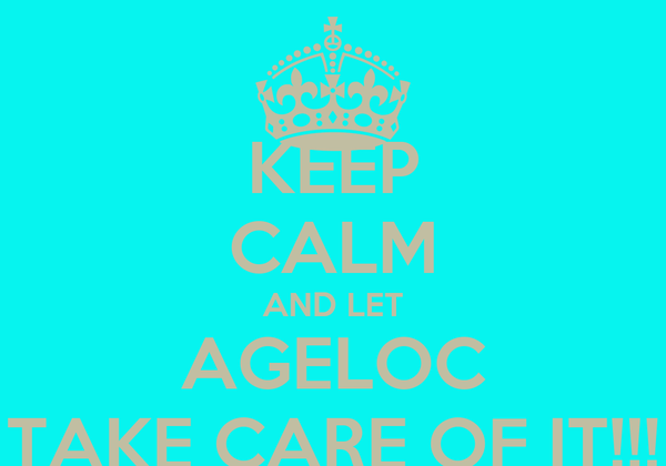 KEEP CALM AND LET AGELOC TAKE CARE OF IT!!!