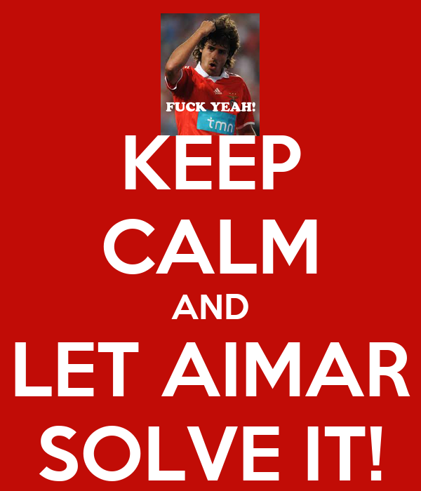 KEEP CALM AND LET AIMAR SOLVE IT!