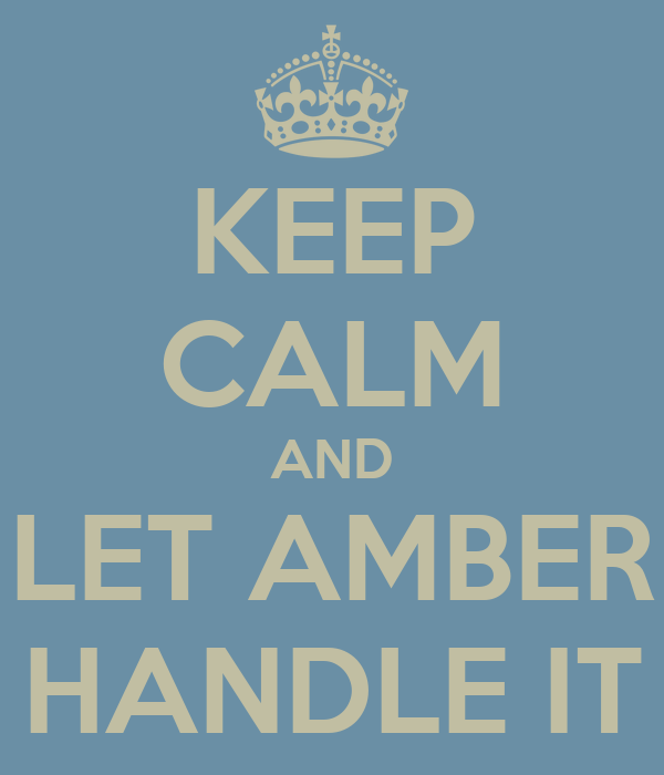 KEEP CALM AND LET AMBER HANDLE IT