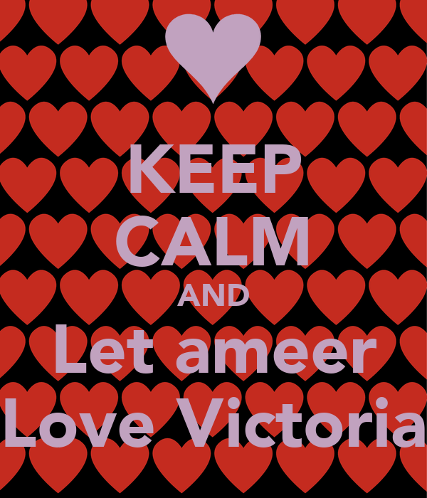 KEEP CALM AND Let ameer Love Victoria