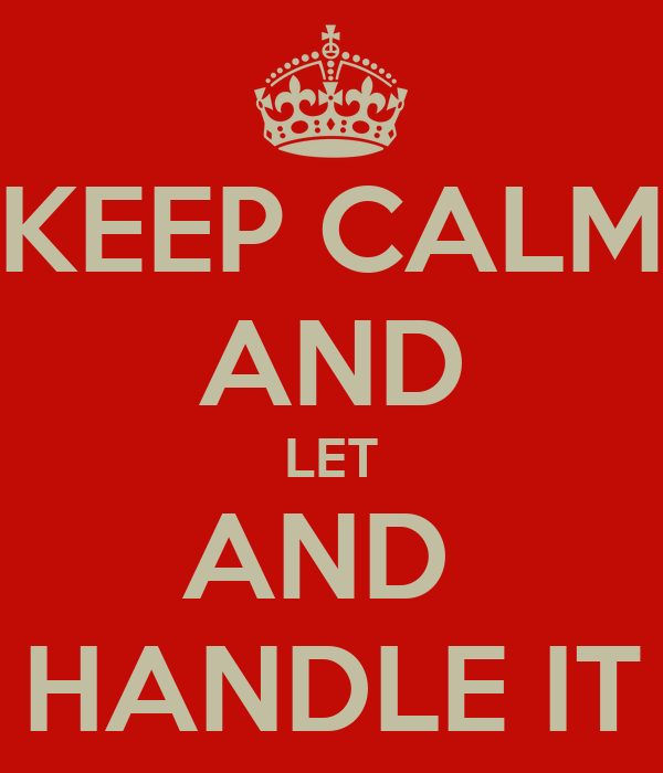 KEEP CALM AND LET AND  HANDLE IT