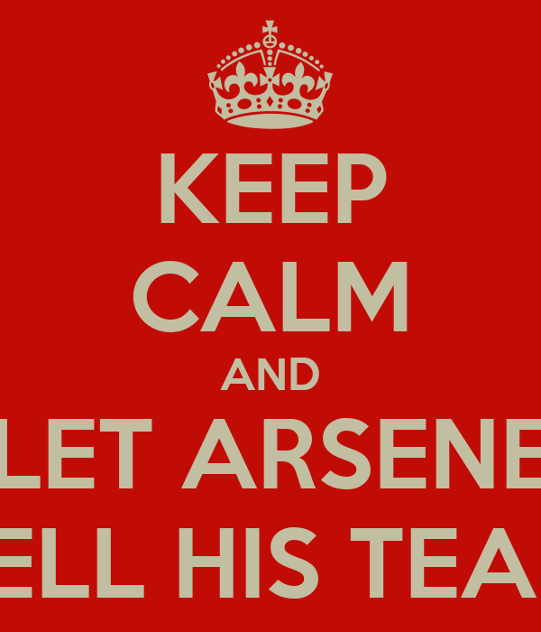 KEEP CALM AND LET ARSENE SELL HIS TEAM