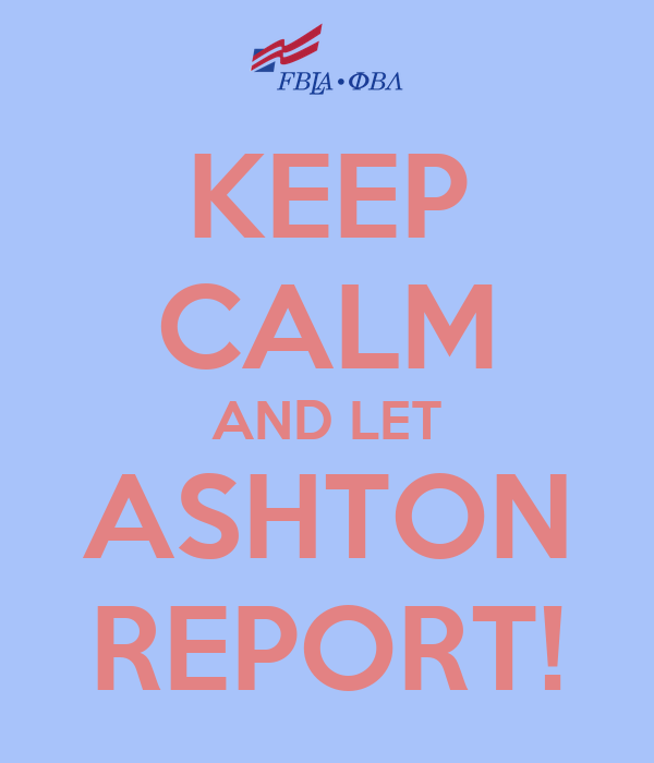 KEEP CALM AND LET ASHTON REPORT!
