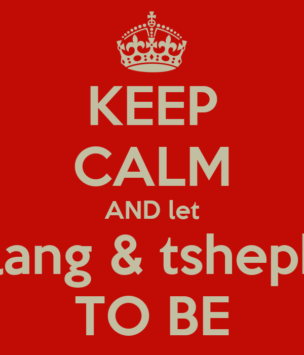 KEEP CALM AND let atlang & tshepho TO BE