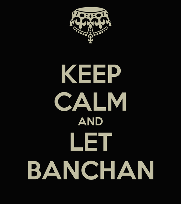 KEEP CALM AND LET BANCHAN