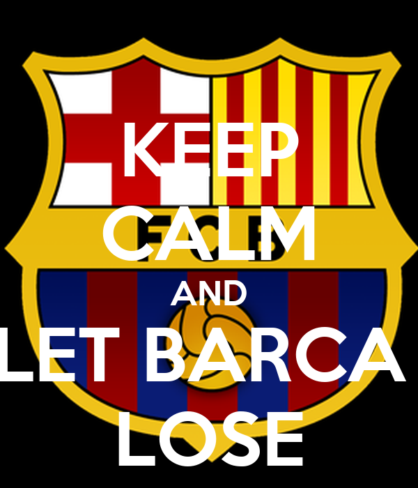 KEEP CALM AND LET BARCA  LOSE