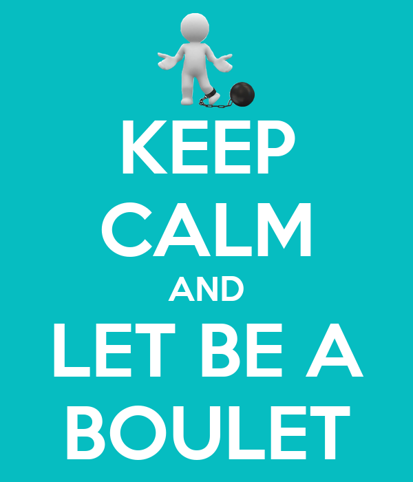 KEEP CALM AND LET BE A BOULET